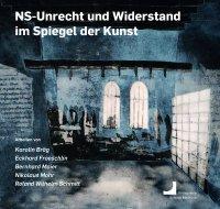 NS-Unrecht und Widerstand im Spiegel der Kunst