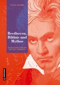 Beethoven. Bildnis und Mythos