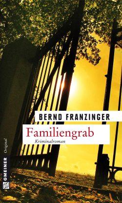 Familiengrab von Bernd Franzinger, Cover mit freundlicher Genehmigung von Gmeiner Verlag