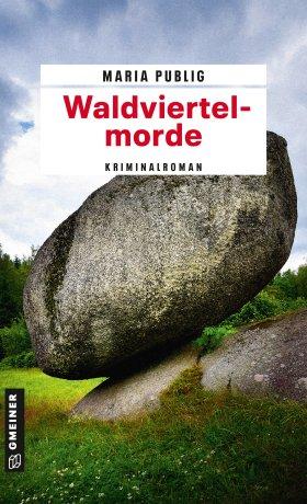 Waldviertelmorde von Maria Publig, Cover mit freundlicher Genehmigung von Gmeiner Verlag